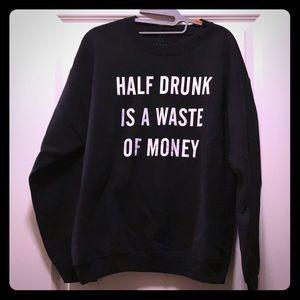 Tops - Half Drunk is a Waste of Money sweatshirt